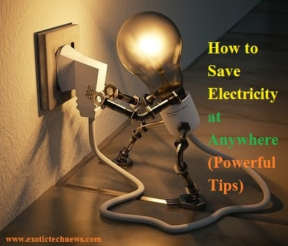 How to Save Electricity at Home or at Anywhere (Powerful Tips)