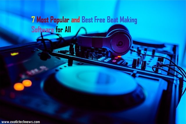 7 Most Popular and Best Free Beat Making Software for All