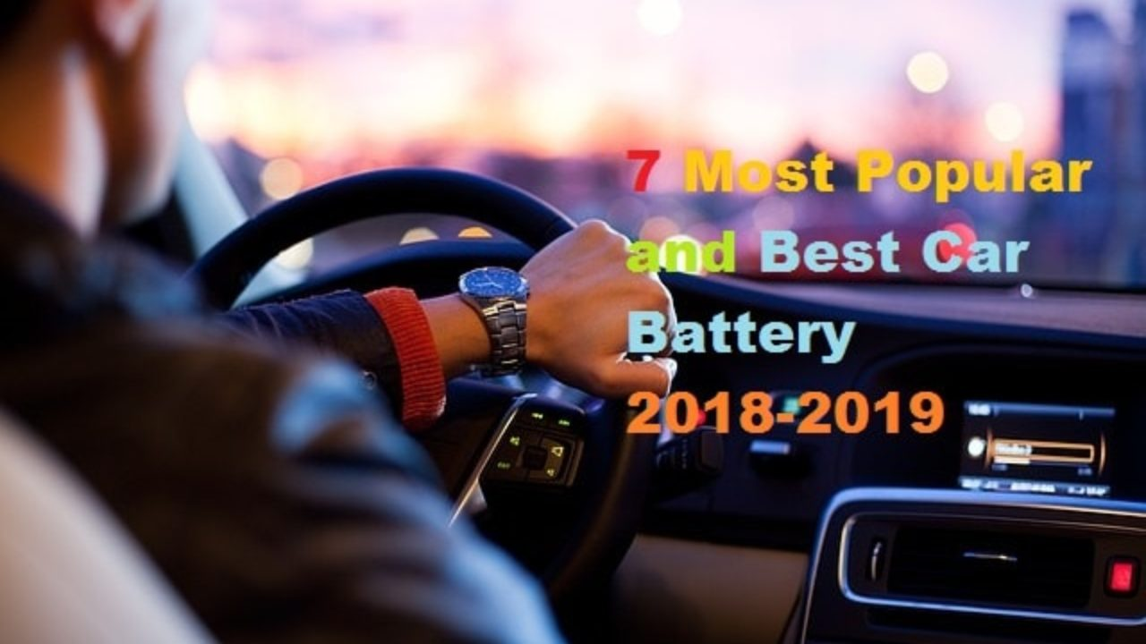 7 Most Popular And Best Car Battery 2019 2020 Exotictechnews