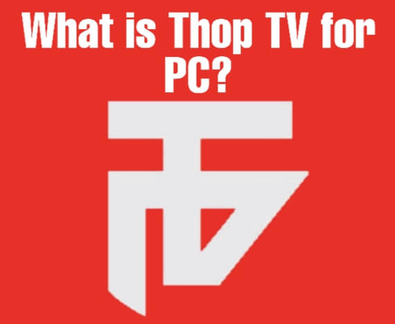 Know the complete information about what is thop tv for PC?