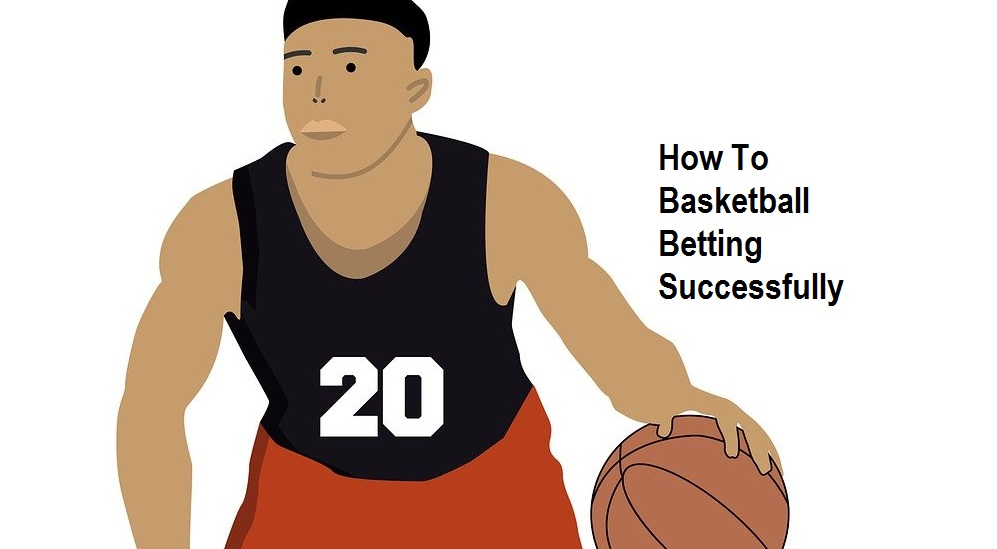 How To Basketball Betting Successfully