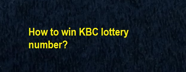 How to win KBC lottery number check?