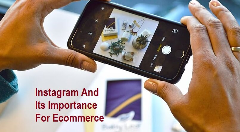 Instagram And Its Importance For Ecommerce